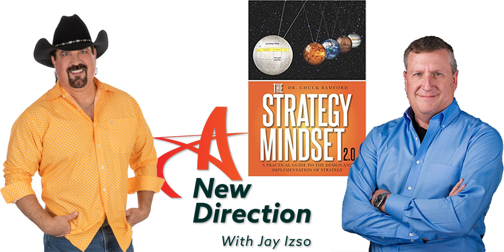 Dr. Chuck Bamford - The Strategy Mindset 2.0 - A New Direction Show with Jay Izso