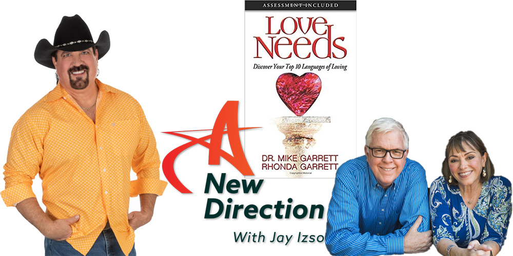 Dr. MIke Garrett and Rhonda Garrett authors of Love Needs on A New Direction with Jay Izso