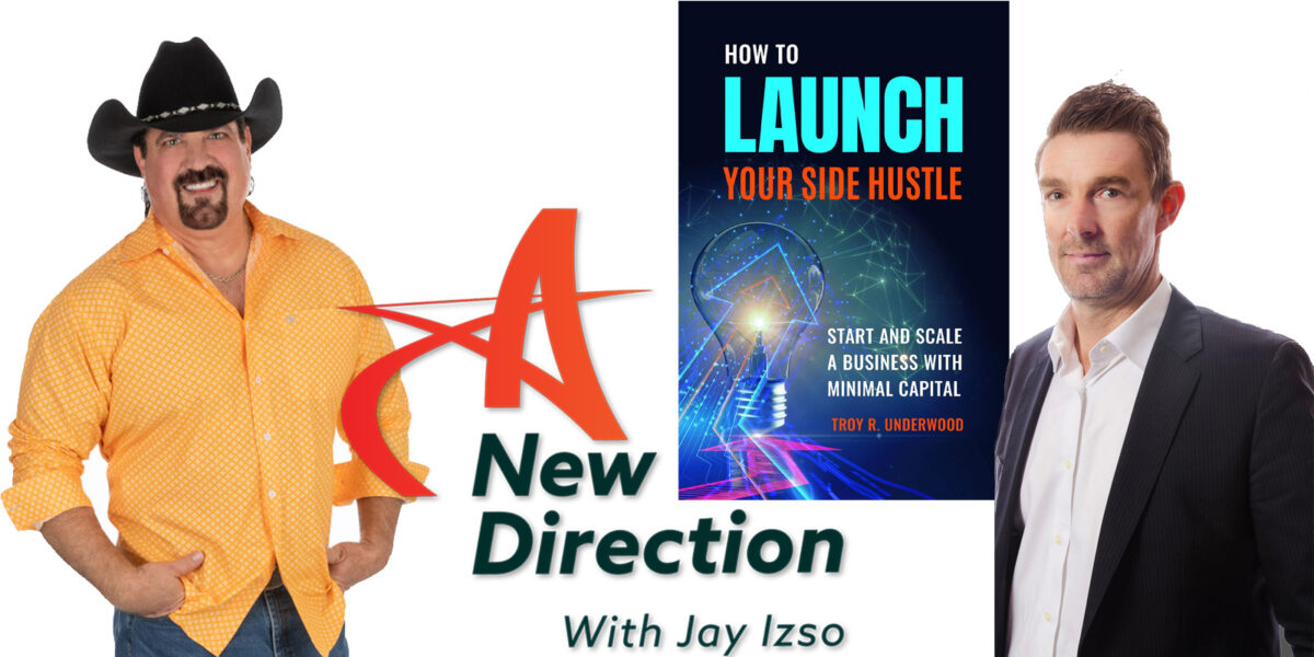 Troy Underwood, Jay Izso, A New Direction, How to Launch Your Side Hustle