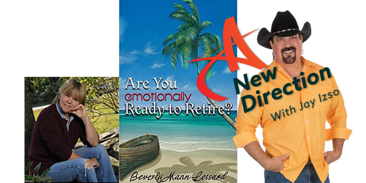 Beverly Lessard Author Are You Emotionally Ready to Retire on A New Direction with Jay Izso