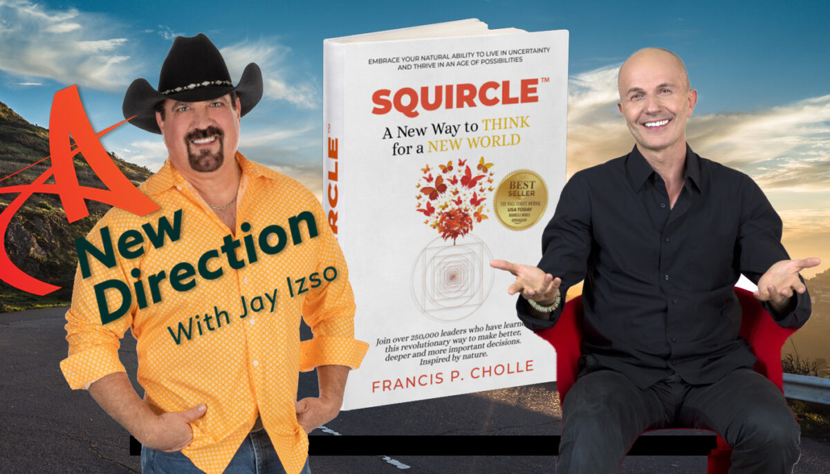 Francis Cholle - Squircle Thinking - A New Direction Podcast Jay Izso
