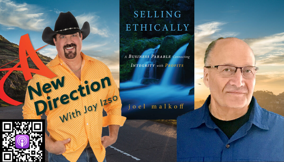 Selling Ethically for Great Profit - Joel Malkoff - A New Direction with Jay Izso