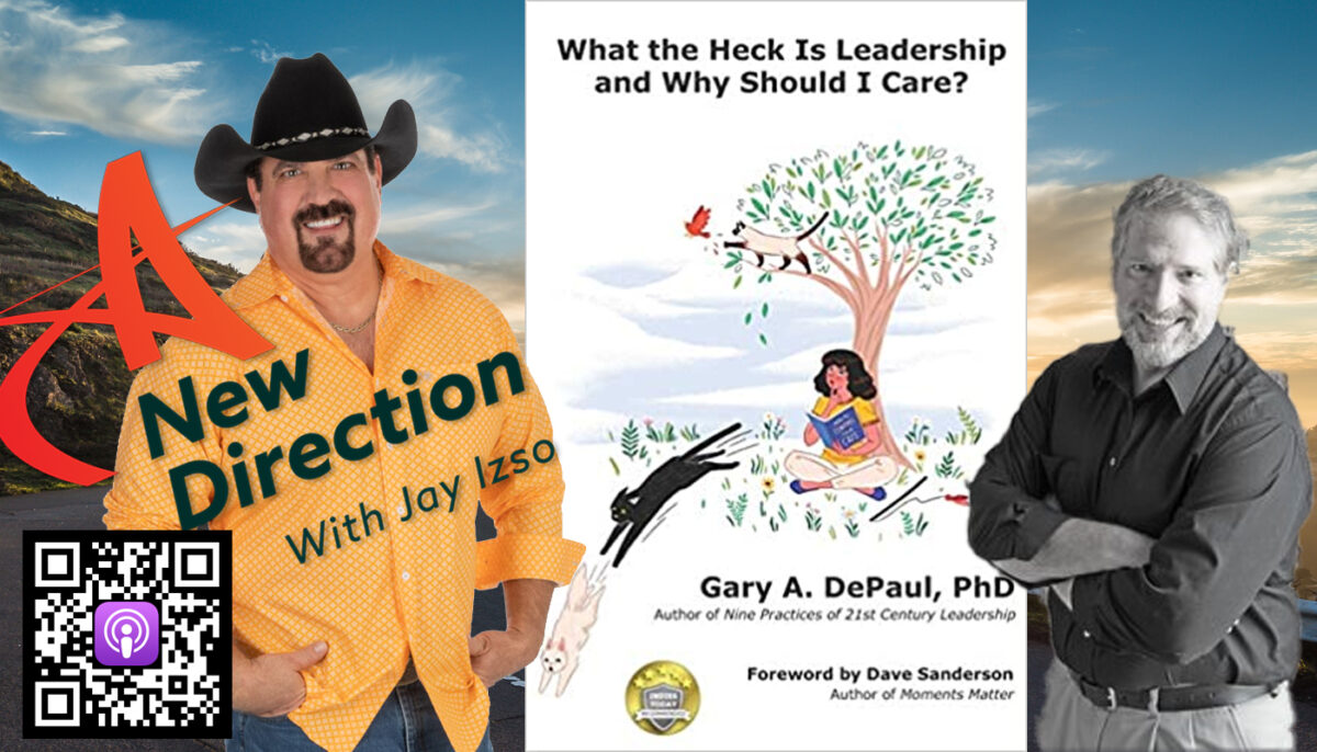 Gary DePaul | What the Heck is Leadership | A New Direction Jay Izso