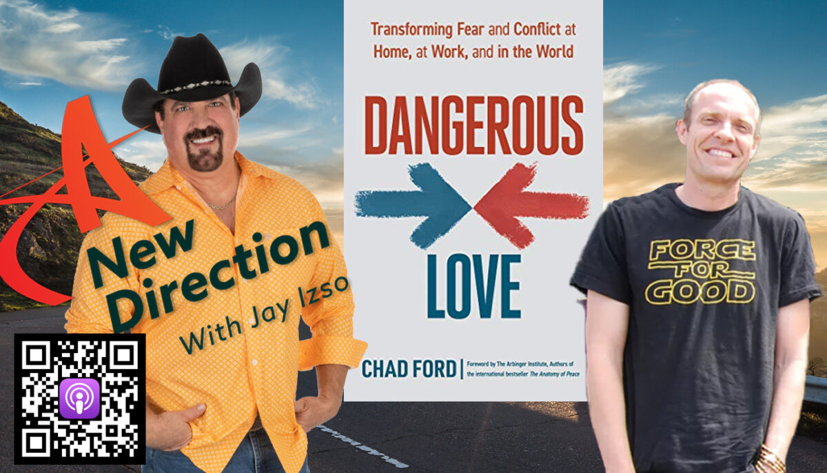 Overcoming Conflict - Dangerous Love - Chad Ford - A New Direction - Jay Izso