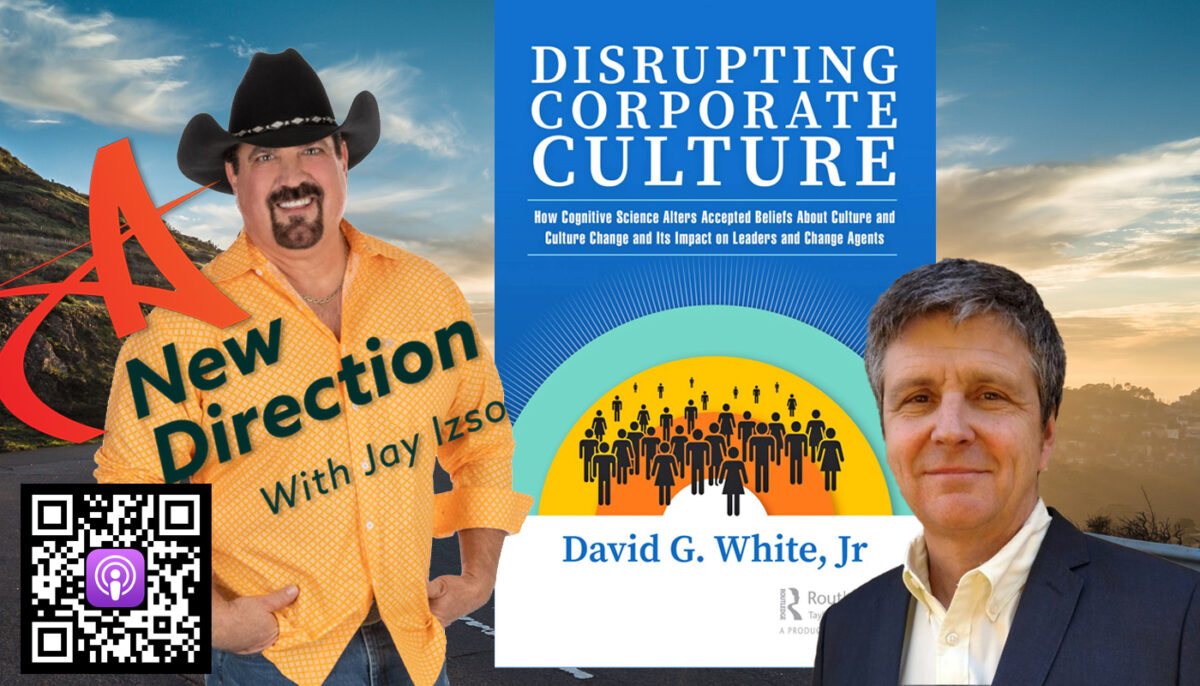 Disrupting Corporate Culture - David White, Phd, A New Direction with Jay Izso
