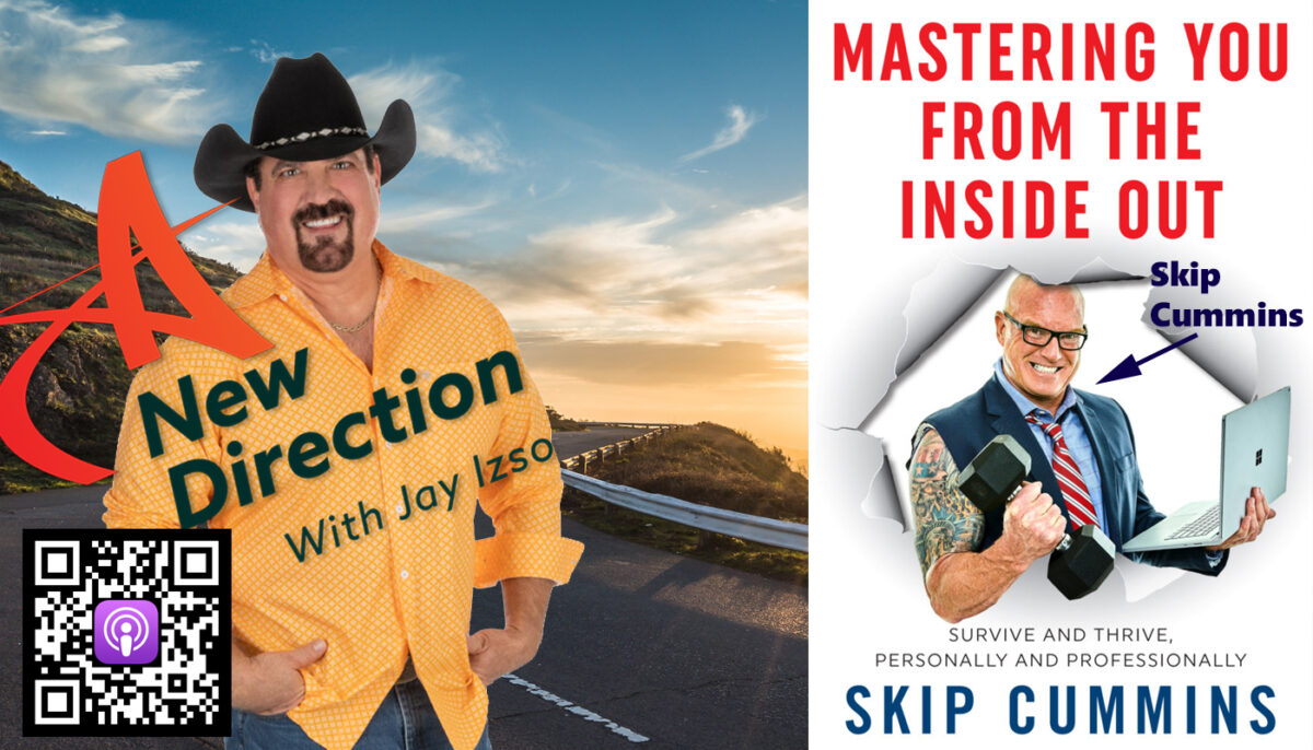 Mastering You from the Inside Out - Skip Cummins - A New Direction with Jay Izso