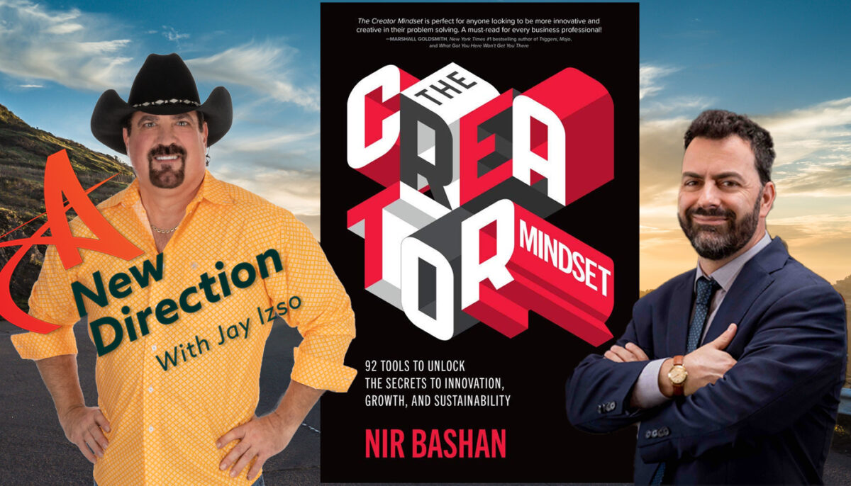 Creativity: Nir Bashan - The Creator Mindset A New Direction with Jay Izso